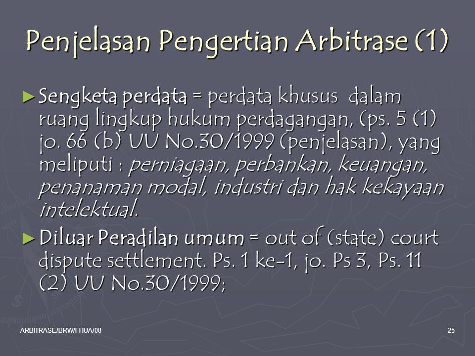 ARBITRASE/BRW/FHUA/0825 Penjelasan Pengertian Arbitrase (1) ► Sengketa perdata = perdata khusus dalam ruang lingkup hukum perdagangan, (ps. 5 (1) jo.