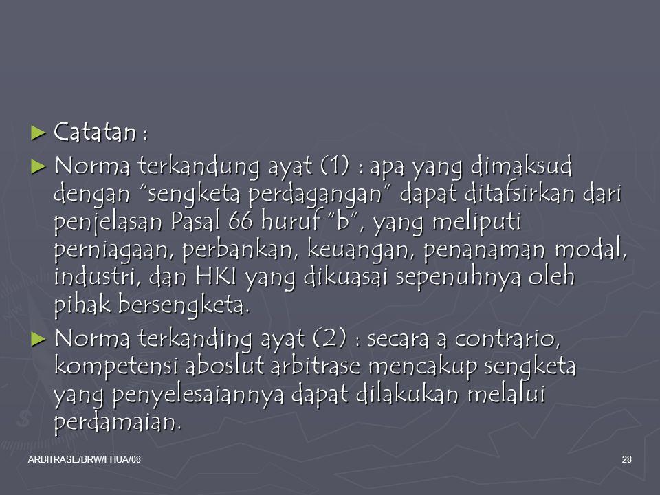 """ARBITRASE/BRW/FHUA/0828 ► Catatan : ► Norma terkandung ayat (1) : apa yang dimaksud dengan """"sengketa perdagangan"""" dapat ditafsirkan dari penjelasan Pa"""