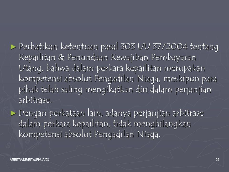 ARBITRASE/BRW/FHUA/0829 ► Perhatikan ketentuan pasal 303 UU 37/2004 tentang Kepailitan & Penundaan Kewajiban Pembayaran Utang, bahwa dalam perkara kep