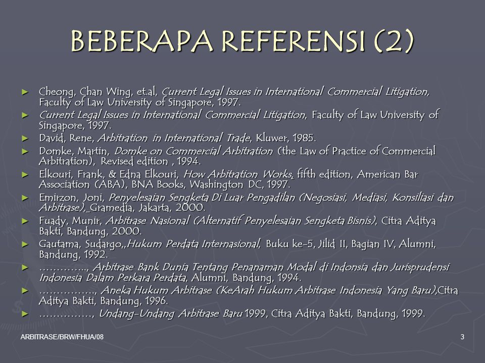 ARBITRASE/BRW/FHUA/083 BEBERAPA REFERENSI (2) ► Cheong, Chan Wing, et.al, Current Legal Issues in International Commercial Litigation, Faculty of Law