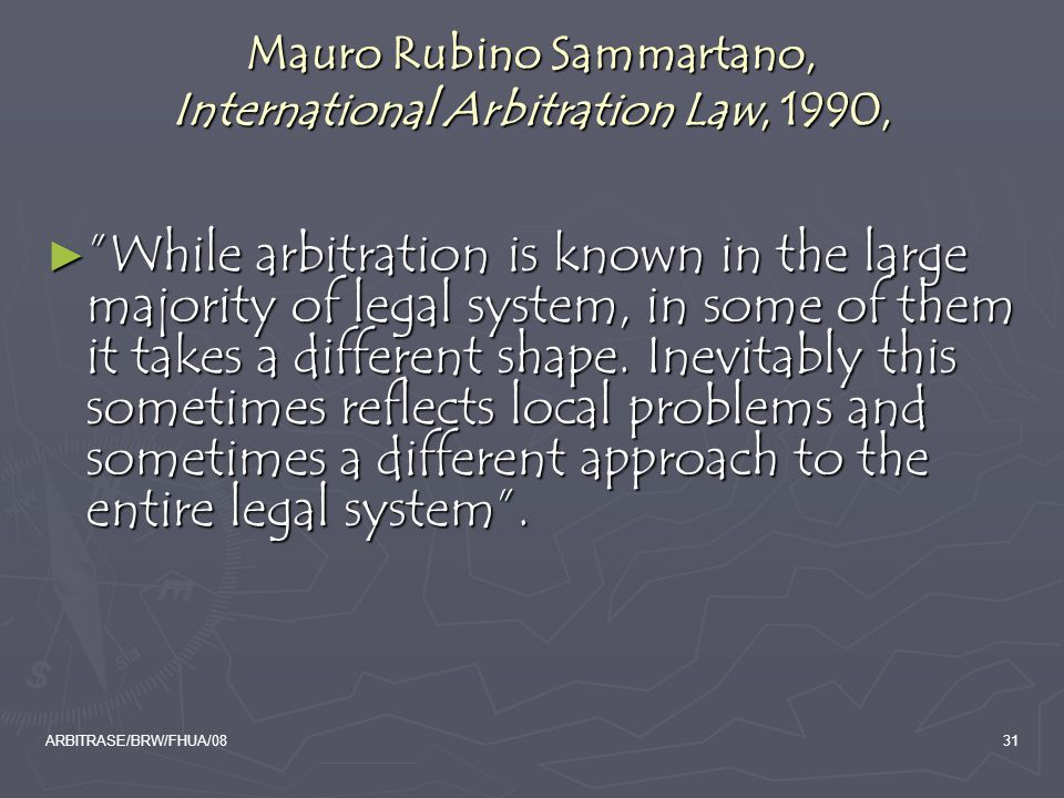 "ARBITRASE/BRW/FHUA/0831 Mauro Rubino Sammartano, International Arbitration Law, 1990, ► ""While arbitration is known in the large majority of legal sys"
