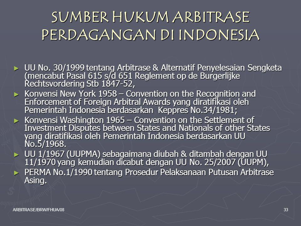 ARBITRASE/BRW/FHUA/0833 SUMBER HUKUM ARBITRASE PERDAGANGAN DI INDONESIA ► UU No. 30/1999 tentang Arbitrase & Alternatif Penyelesaian Sengketa (mencabu