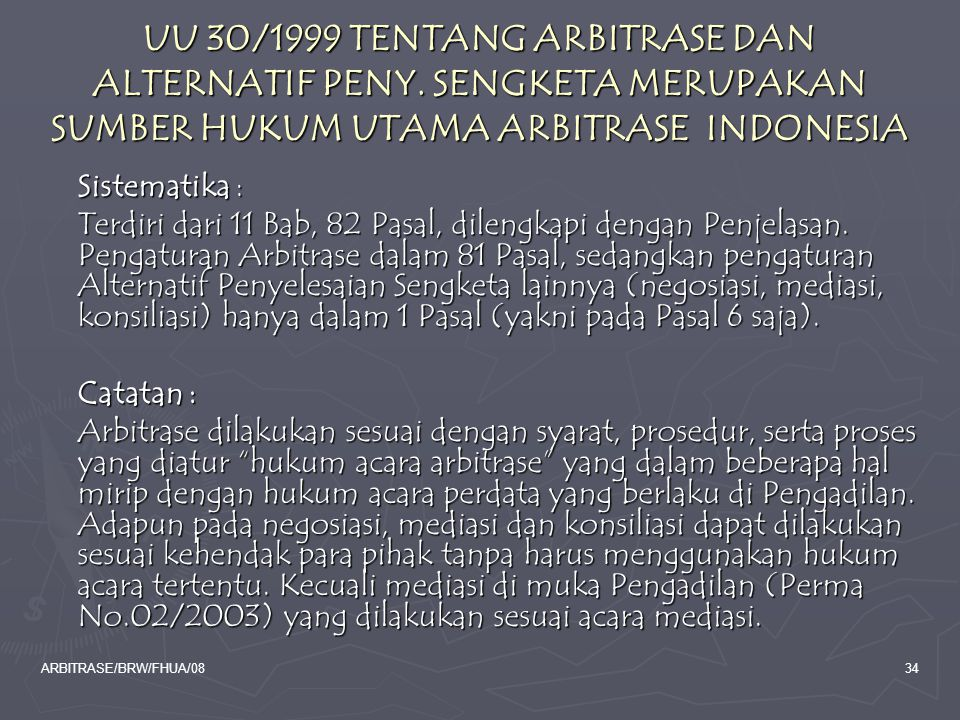 ARBITRASE/BRW/FHUA/0834 UU 30/1999 TENTANG ARBITRASE DAN ALTERNATIF PENY. SENGKETA MERUPAKAN SUMBER HUKUM UTAMA ARBITRASE INDONESIA Sistematika : Terd