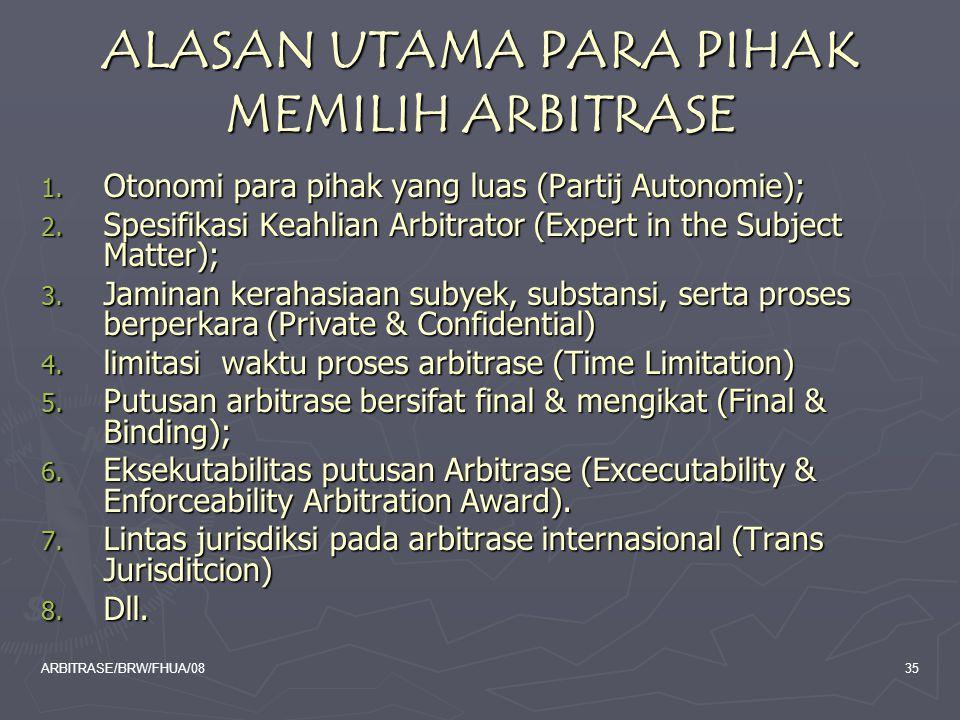 ARBITRASE/BRW/FHUA/0835 ALASAN UTAMA PARA PIHAK MEMILIH ARBITRASE 1. Otonomi para pihak yang luas (Partij Autonomie); 2. Spesifikasi Keahlian Arbitrat