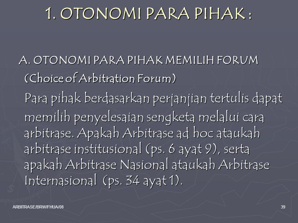 ARBITRASE/BRW/FHUA/0839 1. OTONOMI PARA PIHAK : A. OTONOMI PARA PIHAK MEMILIH FORUM (Choice of Arbitration Forum) A. OTONOMI PARA PIHAK MEMILIH FORUM