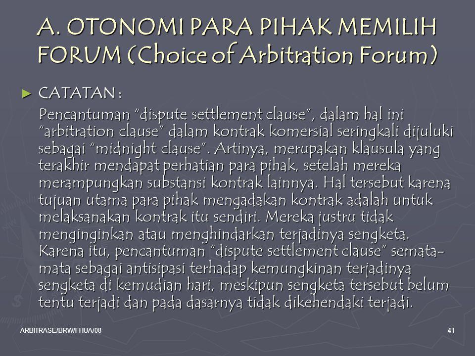 "ARBITRASE/BRW/FHUA/0841 A. OTONOMI PARA PIHAK MEMILIH FORUM (Choice of Arbitration Forum) ► CATATAN : Pencantuman ""dispute settlement clause"", dalam h"