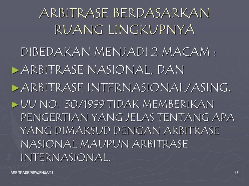 ARBITRASE/BRW/FHUA/0848 ARBITRASE BERDASARKAN RUANG LINGKUPNYA DIBEDAKAN MENJADI 2 MACAM : ► ARBITRASE NASIONAL, DAN ► ARBITRASE INTERNASIONAL/ASING.