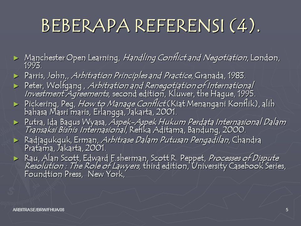 ARBITRASE/BRW/FHUA/0846 LEMBAGA ARBITRASE DI INDONESIA ► Badan Arbitrase Nasional Indonesia (BANI), ► Badan Arbitrase Muammalat Indonesia (BAMUI) kemudian berganti menjadi Badan Arbitrase Syariah Nasional (BASYARNAS) ► Pusat Penyelesaian Perselisihan Bisnis Indonesia (P3BI).