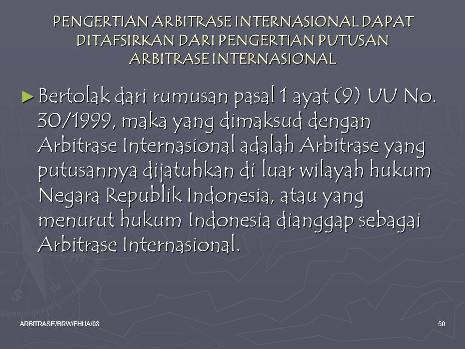 ARBITRASE/BRW/FHUA/0850 PENGERTIAN ARBITRASE INTERNASIONAL DAPAT DITAFSIRKAN DARI PENGERTIAN PUTUSAN ARBITRASE INTERNASIONAL ► Bertolak dari rumusan p