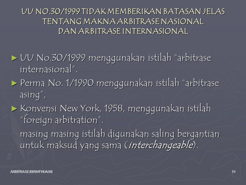 ARBITRASE/BRW/FHUA/0851 UU NO.30/1999 TIDAK MEMBERIKAN BATASAN JELAS TENTANG MAKNA ARBITRASE NASIONAL DAN ARBITRASE INTERNASIONAL ► UU No.30/1999 meng