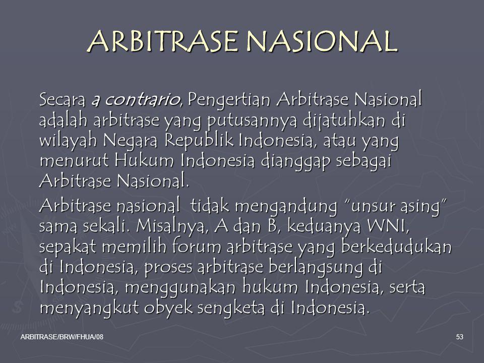 ARBITRASE/BRW/FHUA/0853 ARBITRASE NASIONAL Secara a contrario, Pengertian Arbitrase Nasional adalah arbitrase yang putusannya dijatuhkan di wilayah Ne