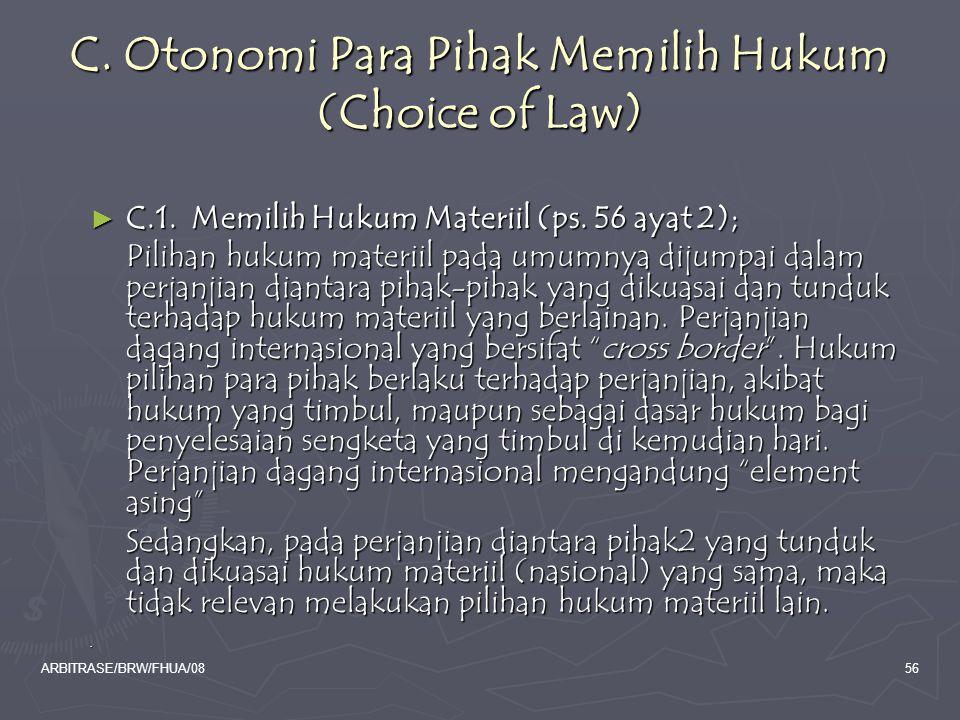 ARBITRASE/BRW/FHUA/0856 C. Otonomi Para Pihak Memilih Hukum (Choice of Law) ► C.1. Memilih Hukum Materiil (ps. 56 ayat 2); Pilihan hukum materiil pada