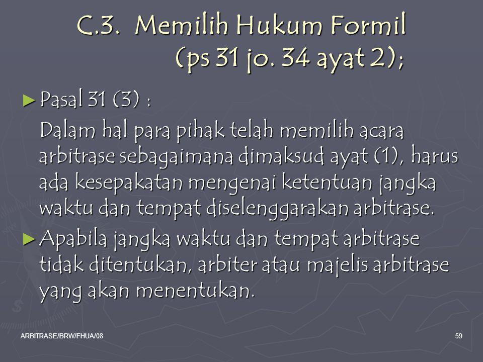 ARBITRASE/BRW/FHUA/0859 C.3. Memilih Hukum Formil (ps 31 jo. 34 ayat 2); ► Pasal 31 (3) : Dalam hal para pihak telah memilih acara arbitrase sebagaima