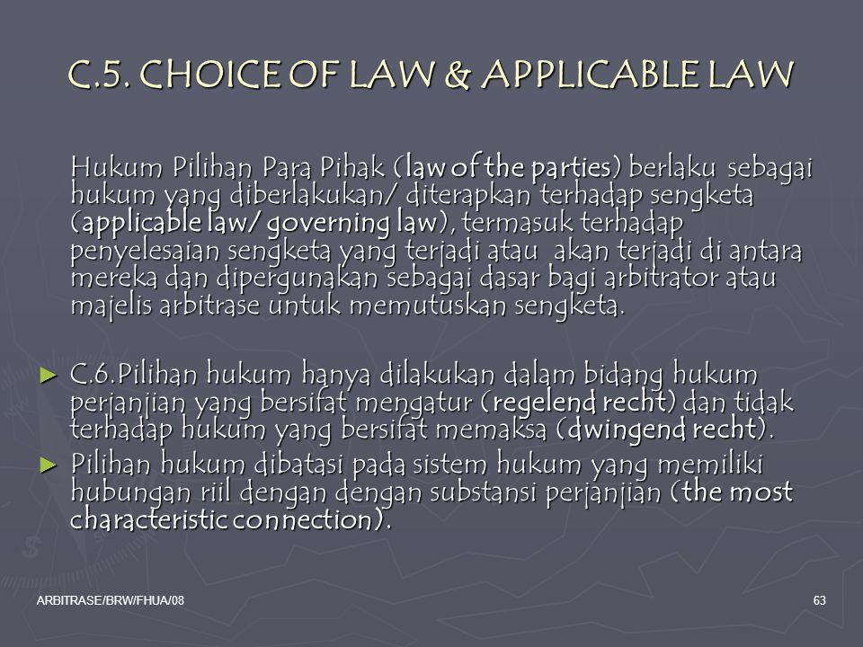 ARBITRASE/BRW/FHUA/0863 C.5. CHOICE OF LAW & APPLICABLE LAW Hukum Pilihan Para Pihak (law of the parties) berlaku sebagai hukum yang diberlakukan/ dit