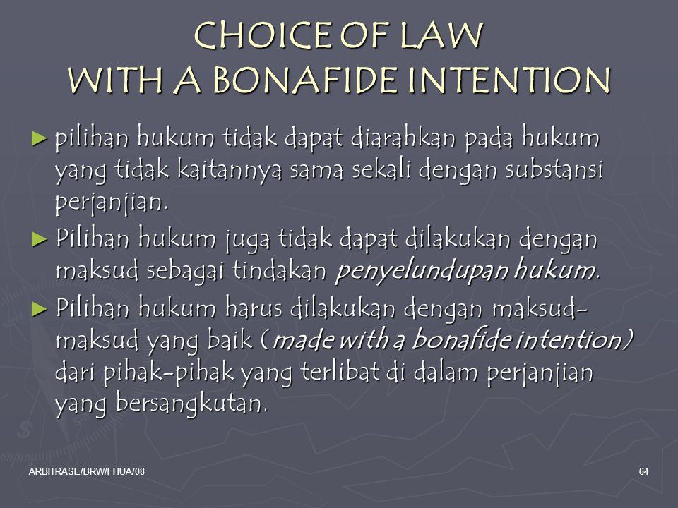 ARBITRASE/BRW/FHUA/0864 CHOICE OF LAW WITH A BONAFIDE INTENTION ► pilihan hukum tidak dapat diarahkan pada hukum yang tidak kaitannya sama sekali deng