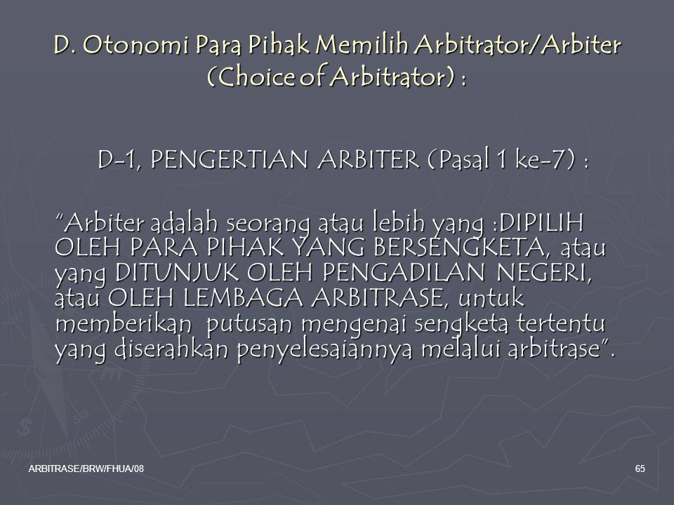 "ARBITRASE/BRW/FHUA/0865 D. Otonomi Para Pihak Memilih Arbitrator/Arbiter (Choice of Arbitrator) : D-1, PENGERTIAN ARBITER (Pasal 1 ke-7) : ""Arbiter ad"