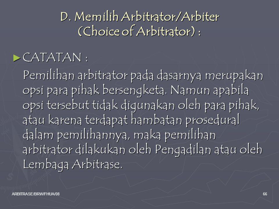 ARBITRASE/BRW/FHUA/0866 D. Memilih Arbitrator/Arbiter (Choice of Arbitrator) : ► CATATAN : Pemilihan arbitrator pada dasarnya merupakan opsi para piha