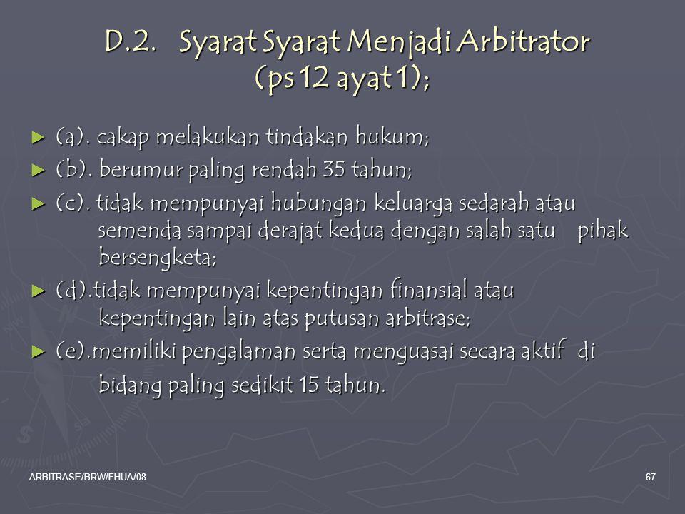 ARBITRASE/BRW/FHUA/0867 D.2. Syarat Syarat Menjadi Arbitrator (ps 12 ayat 1); D.2. Syarat Syarat Menjadi Arbitrator (ps 12 ayat 1); ► (a). cakap melak