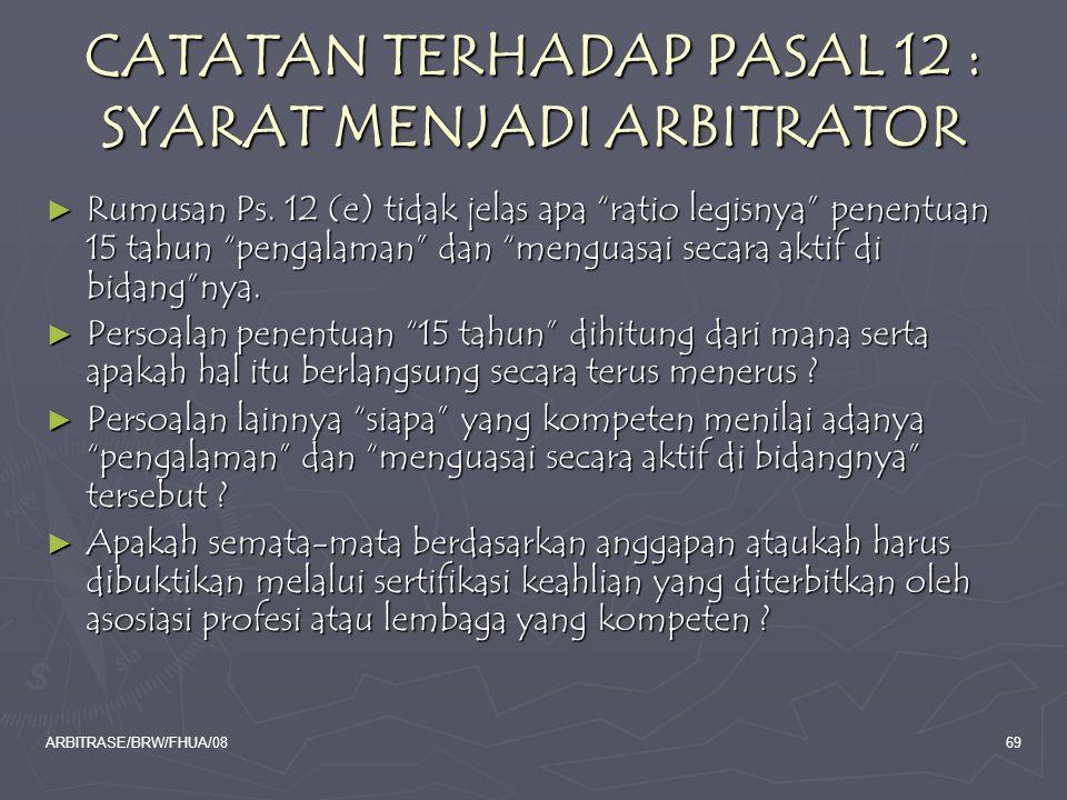 """ARBITRASE/BRW/FHUA/0869 CATATAN TERHADAP PASAL 12 : SYARAT MENJADI ARBITRATOR ► Rumusan Ps. 12 (e) tidak jelas apa """"ratio legisnya"""" penentuan 15 tahun"""