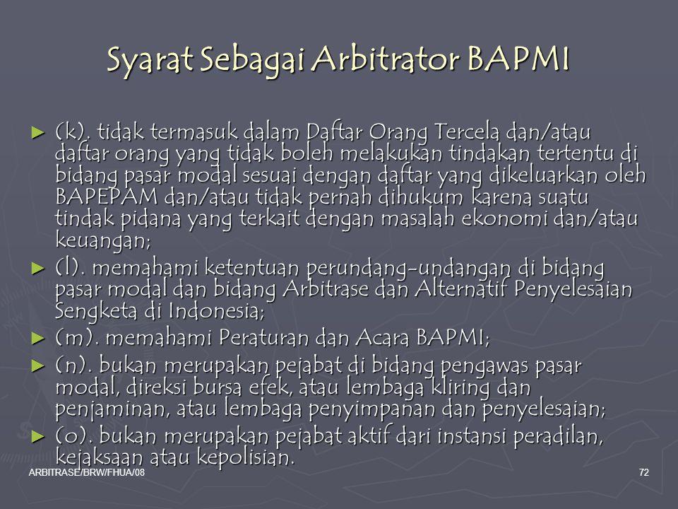 ARBITRASE/BRW/FHUA/0872 Syarat Sebagai Arbitrator BAPMI ► (k). tidak termasuk dalam Daftar Orang Tercela dan/atau daftar orang yang tidak boleh melaku