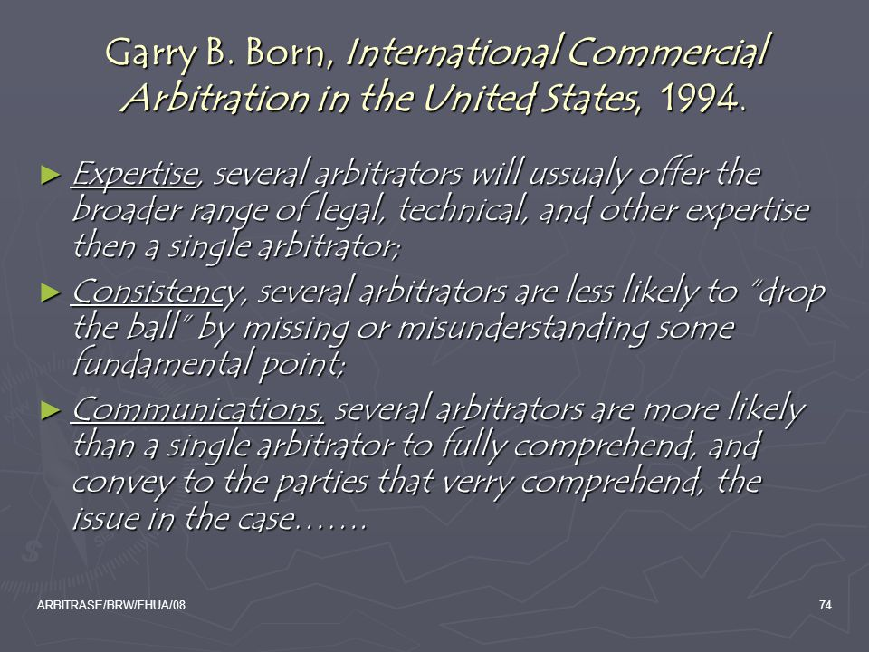 ARBITRASE/BRW/FHUA/0874 Garry B. Born, International Commercial Arbitration in the United States, 1994. ► Expertise, several arbitrators will ussualy
