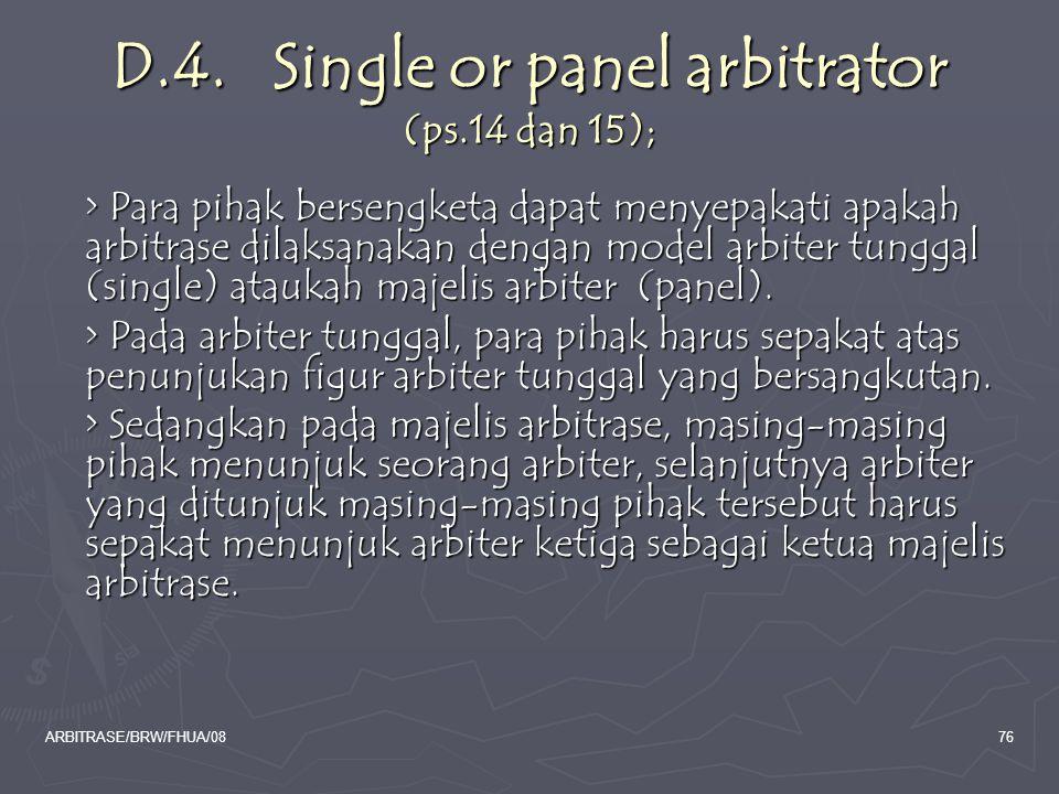ARBITRASE/BRW/FHUA/0876 D.4. Single or panel arbitrator (ps.14 dan 15); > Para pihak bersengketa dapat menyepakati apakah arbitrase dilaksanakan denga