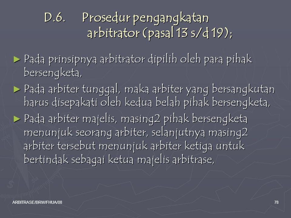 ARBITRASE/BRW/FHUA/0878 D.6. Prosedur pengangkatan arbitrator (pasal 13 s/d 19); ► Pada prinsipnya arbitrator dipilih oleh para pihak bersengketa, ► P