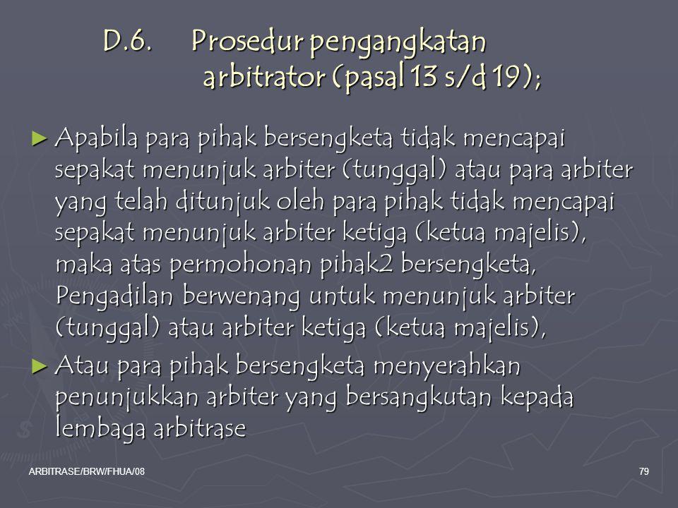 ARBITRASE/BRW/FHUA/0879 D.6. Prosedur pengangkatan arbitrator (pasal 13 s/d 19); ► Apabila para pihak bersengketa tidak mencapai sepakat menunjuk arbi