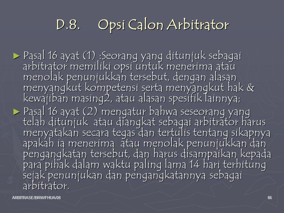 ARBITRASE/BRW/FHUA/0886 D.8. Opsi Calon Arbitrator ► Pasal 16 ayat (1) :Seorang yang ditunjuk sebagai arbitrator memiliki opsi untuk menerima atau men