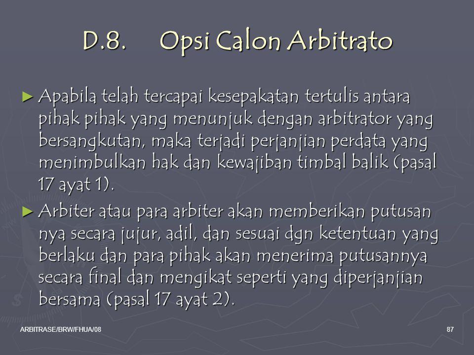 ARBITRASE/BRW/FHUA/0887 D.8. Opsi Calon Arbitrato ► Apabila telah tercapai kesepakatan tertulis antara pihak pihak yang menunjuk dengan arbitrator yan