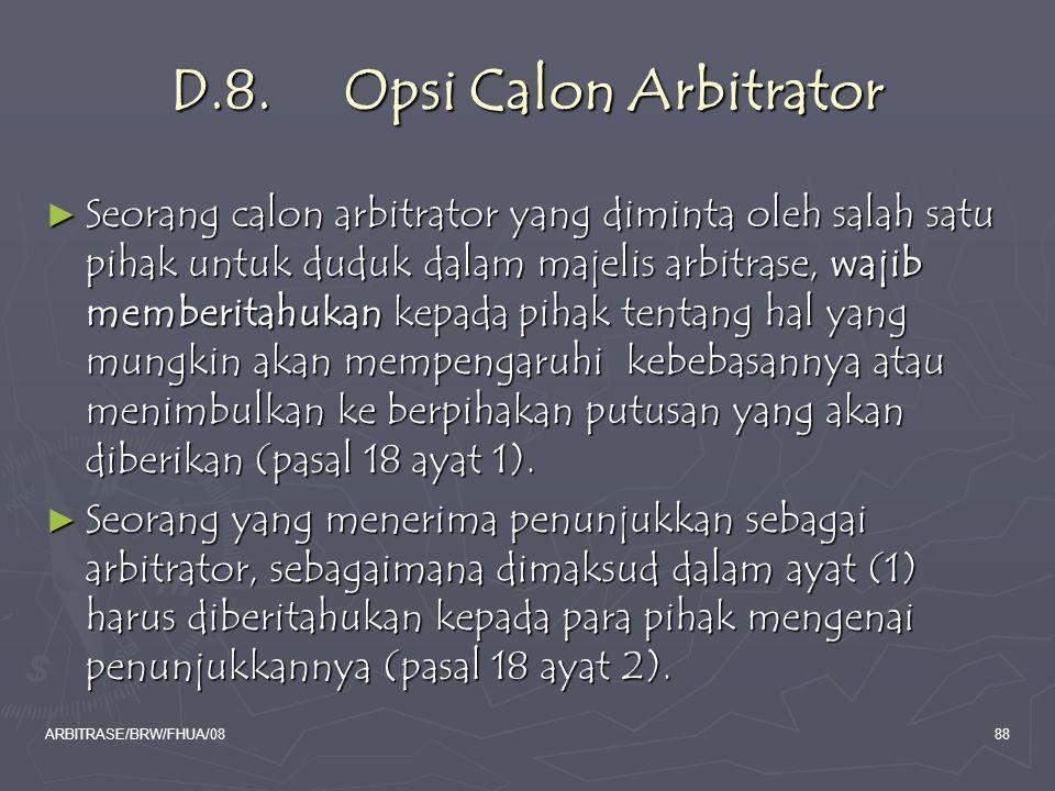ARBITRASE/BRW/FHUA/0888 D.8. Opsi Calon Arbitrator ► Seorang calon arbitrator yang diminta oleh salah satu pihak untuk duduk dalam majelis arbitrase,