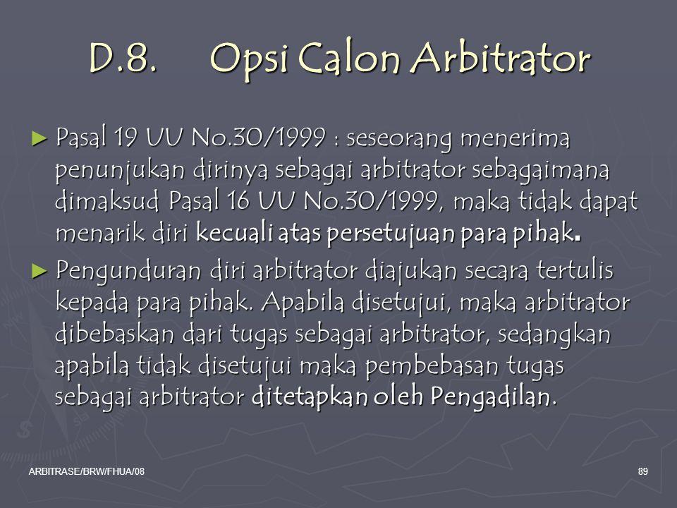 ARBITRASE/BRW/FHUA/0889 D.8. Opsi Calon Arbitrator ► Pasal 19 UU No.30/1999 : seseorang menerima penunjukan dirinya sebagai arbitrator sebagaimana dim