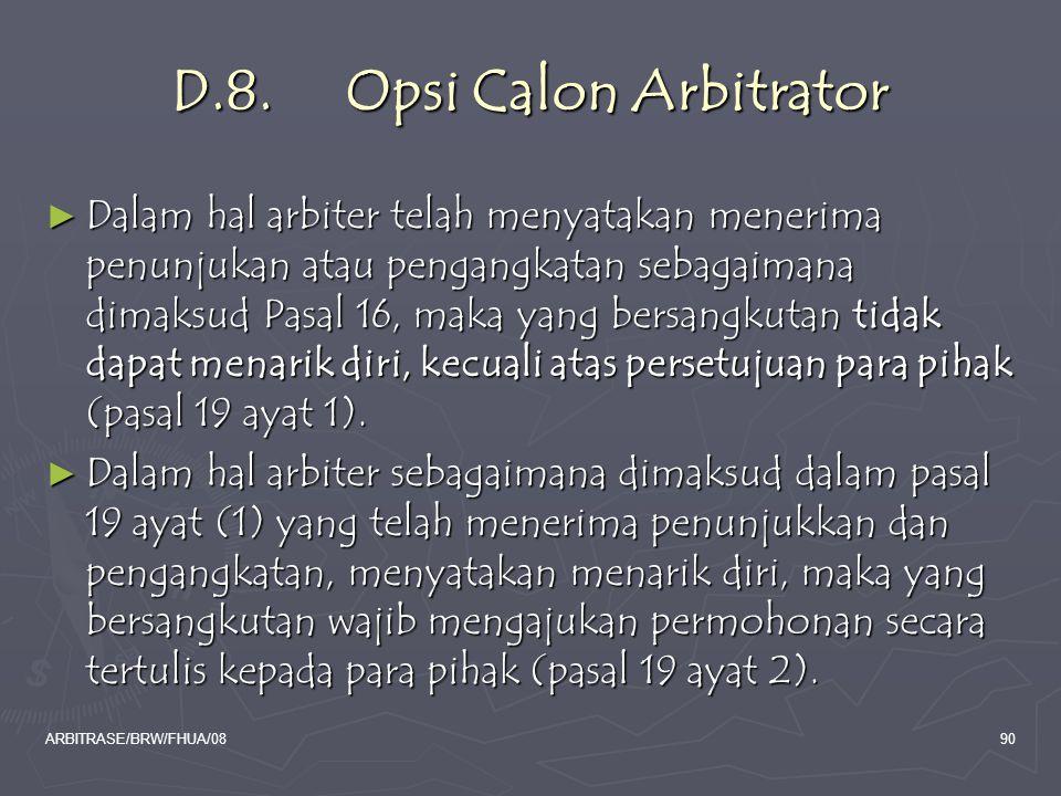 ARBITRASE/BRW/FHUA/0890 D.8. Opsi Calon Arbitrator ► Dalam hal arbiter telah menyatakan menerima penunjukan atau pengangkatan sebagaimana dimaksud Pas