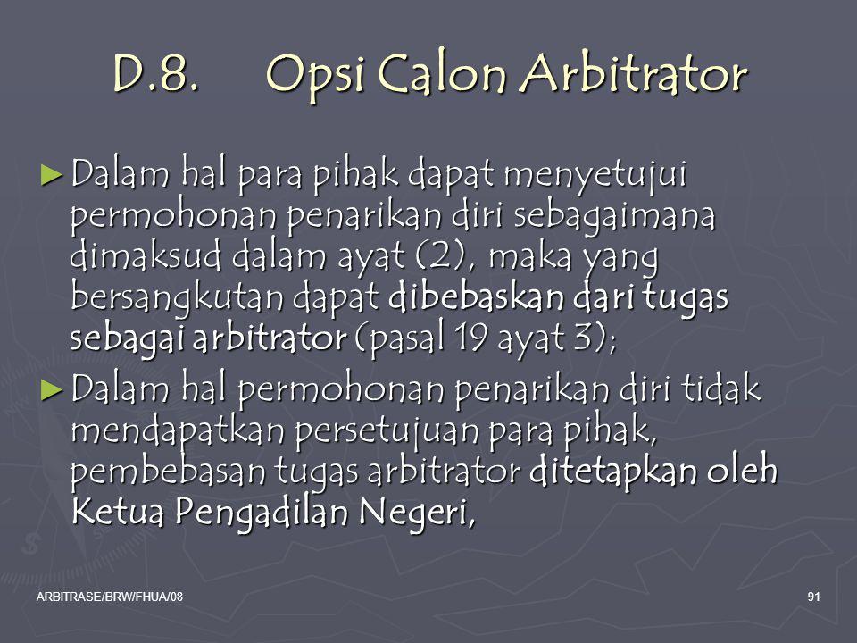 ARBITRASE/BRW/FHUA/0891 D.8. Opsi Calon Arbitrator ► Dalam hal para pihak dapat menyetujui permohonan penarikan diri sebagaimana dimaksud dalam ayat (
