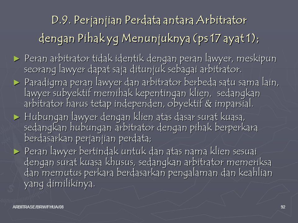 ARBITRASE/BRW/FHUA/0892 D.9. Perjanjian Perdata antara Arbitrator dengan Pihak yg Menunjuknya (ps 17 ayat 1); ► Peran arbitrator tidak identik dengan