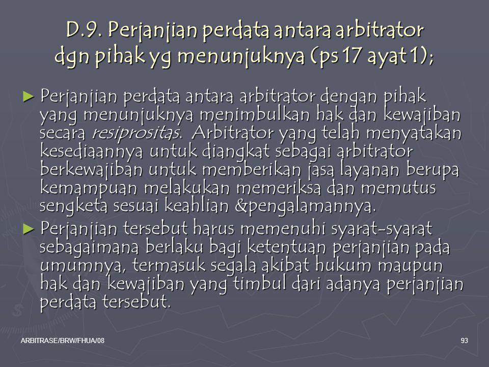 ARBITRASE/BRW/FHUA/0893 D.9. Perjanjian perdata antara arbitrator dgn pihak yg menunjuknya (ps 17 ayat 1); ► Perjanjian perdata antara arbitrator deng