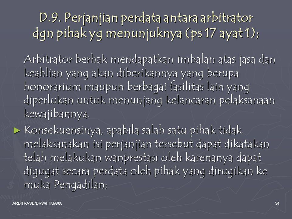 ARBITRASE/BRW/FHUA/0894 D.9. Perjanjian perdata antara arbitrator dgn pihak yg menunjuknya (ps 17 ayat 1); Arbitrator berhak mendapatkan imbalan atas