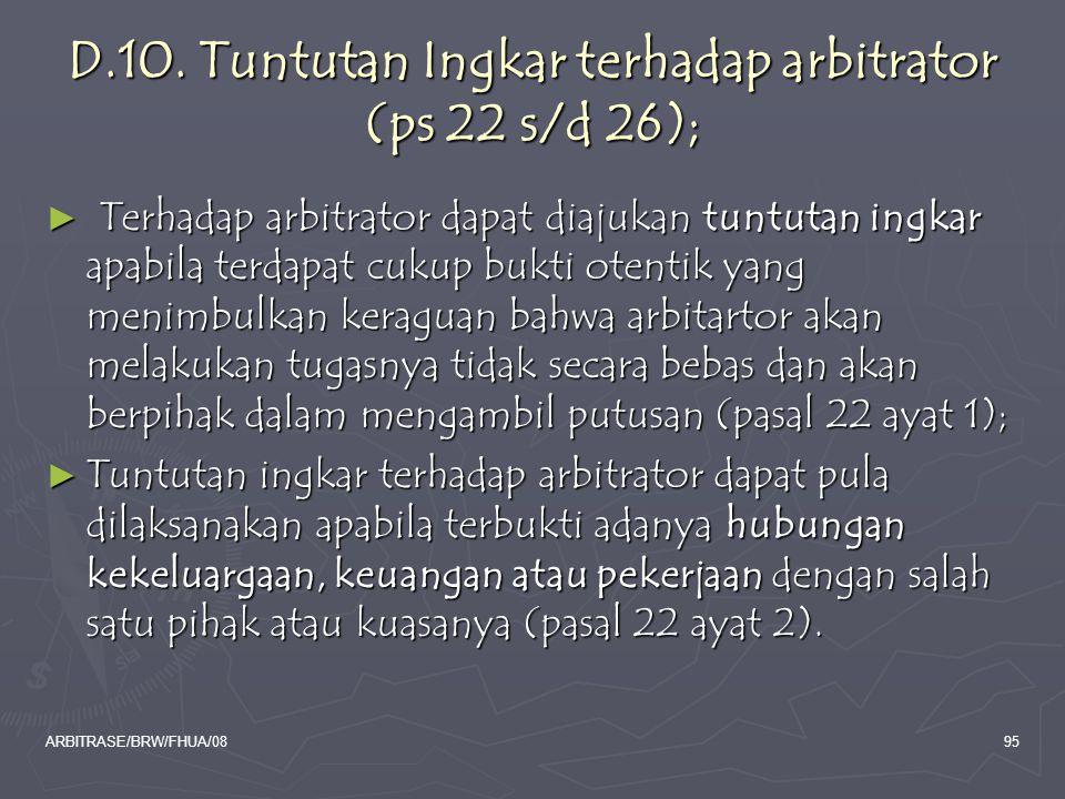 ARBITRASE/BRW/FHUA/0895 D.10. Tuntutan Ingkar terhadap arbitrator (ps 22 s/d 26); ► Terhadap arbitrator dapat diajukan tuntutan ingkar apabila terdapa
