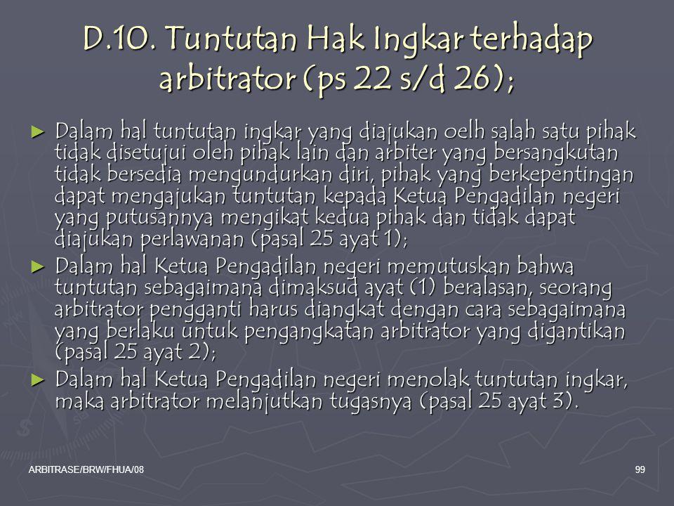 ARBITRASE/BRW/FHUA/0899 D.10. Tuntutan Hak Ingkar terhadap arbitrator (ps 22 s/d 26); ► Dalam hal tuntutan ingkar yang diajukan oelh salah satu pihak