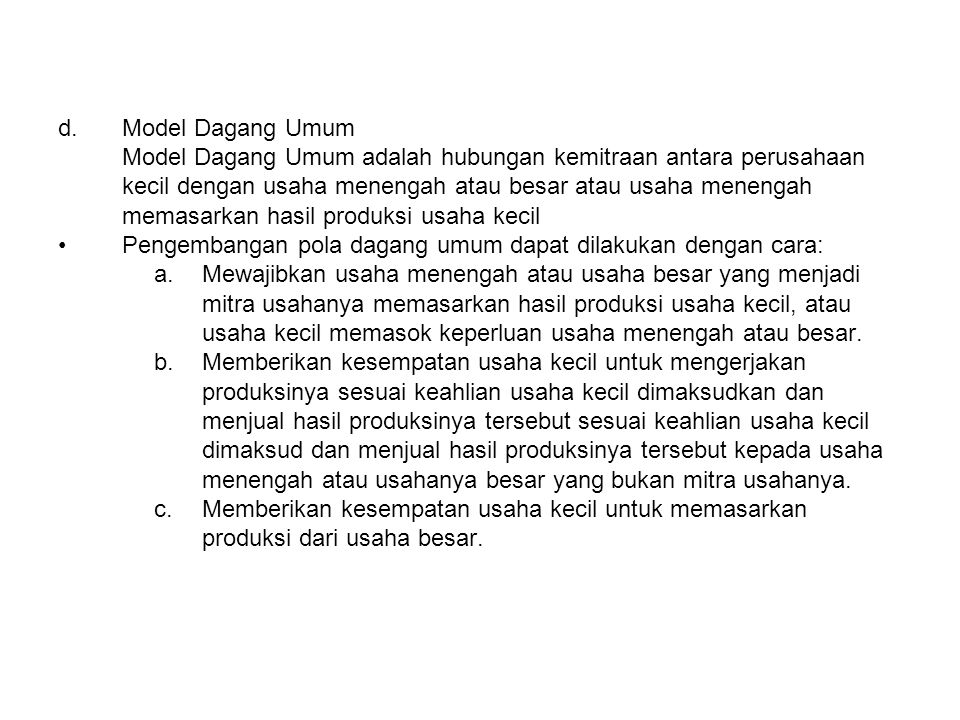 d.Model Dagang Umum Model Dagang Umum adalah hubungan kemitraan antara perusahaan kecil dengan usaha menengah atau besar atau usaha menengah memasarka