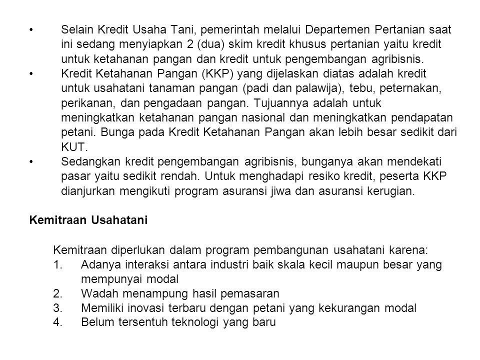 Selain Kredit Usaha Tani, pemerintah melalui Departemen Pertanian saat ini sedang menyiapkan 2 (dua) skim kredit khusus pertanian yaitu kredit untuk k