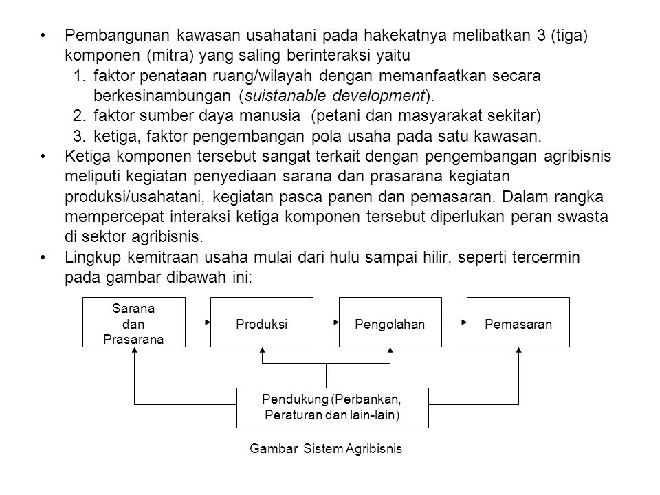 Pembangunan kawasan usahatani pada hakekatnya melibatkan 3 (tiga) komponen (mitra) yang saling berinteraksi yaitu 1.faktor penataan ruang/wilayah deng