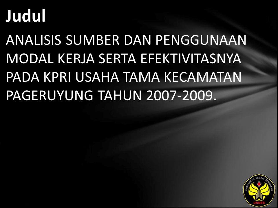 Judul ANALISIS SUMBER DAN PENGGUNAAN MODAL KERJA SERTA EFEKTIVITASNYA PADA KPRI USAHA TAMA KECAMATAN PAGERUYUNG TAHUN 2007-2009.