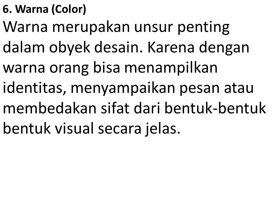6. Warna (Color) Warna merupakan unsur penting dalam obyek desain. Karena dengan warna orang bisa menampilkan identitas, menyampaikan pesan atau membe