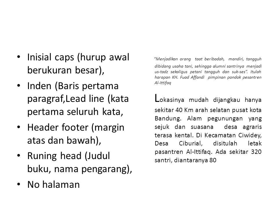 Inisial caps (hurup awal berukuran besar), Inden (Baris pertama paragraf,Lead line (kata pertama seluruh kata, Header footer (margin atas dan bawah),