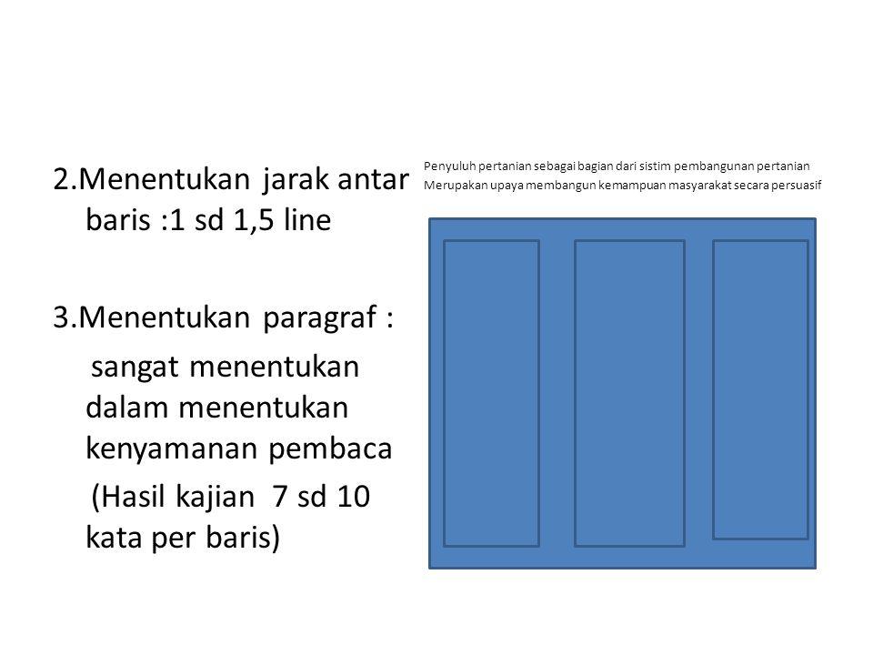 2.Menentukan jarak antar baris :1 sd 1,5 line 3.Menentukan paragraf : sangat menentukan dalam menentukan kenyamanan pembaca (Hasil kajian 7 sd 10 kata