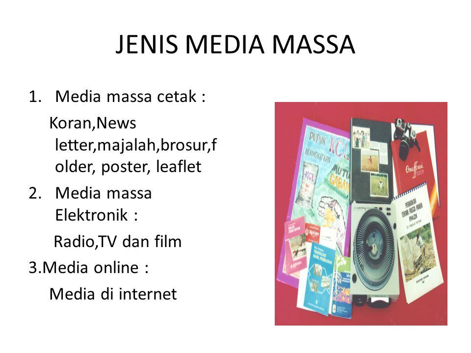 JENIS MEDIA MASSA 1.Media massa cetak : Koran,News letter,majalah,brosur,f older, poster, leaflet 2.Media massa Elektronik : Radio,TV dan film 3.Media