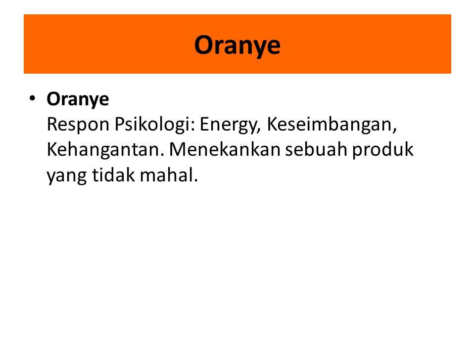 Oranye Oranye Respon Psikologi: Energy, Keseimbangan, Kehangantan. Menekankan sebuah produk yang tidak mahal.