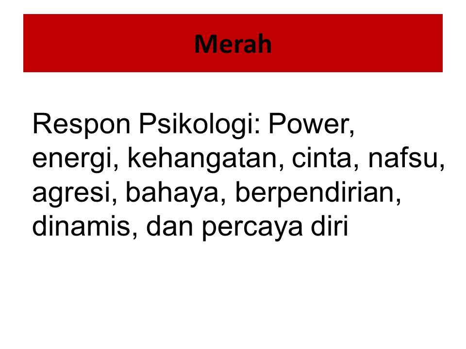 Merah Respon Psikologi: Power, energi, kehangatan, cinta, nafsu, agresi, bahaya, berpendirian, dinamis, dan percaya diri