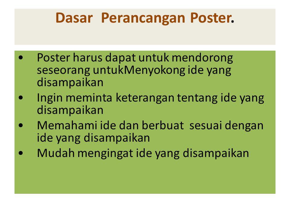 Dasar Perancangan Poster. Poster harus dapat untuk mendorong seseorang untukMenyokong ide yang disampaikan Ingin meminta keterangan tentang ide yang d